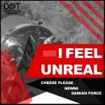 "Cheese Please, Newmi & Damian Force present ""I Feel Unreal"""