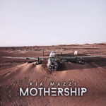 KIA MAZZI'S DEBUT ALBUM 'MOTHERSHIP' IS A TESTAMENT TO THE ARTIST'S INDEPENDENCE